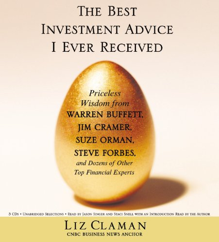 9781594836534: The Best Investment Advice I Ever Received: Priceless Wisdom from Warren Buffett, Jim Cramer, Suze Orman, Steve Forbes, and Dozens of Other Top Financial Experts