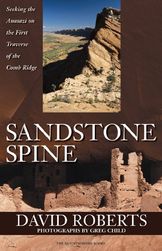 Sandstone Spine: Seeking the Anasazi on the First Traverse of the Comb Ridge: Roberts, David
