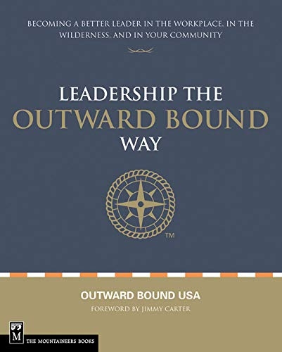 9781594850332: Leading the Outward Bound Way: Becoming a Better Leader in the Workplace, in the Wilderness, and in Your Community