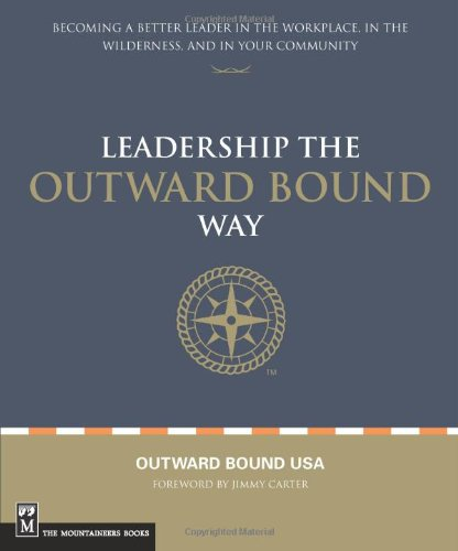 9781594850349: Leading the Outward Bound Way: Becoming a Better Leader in the Workplace, in the Wilderness, and in Your Community