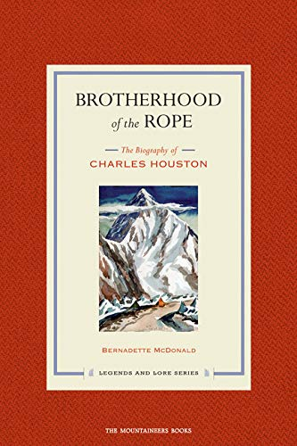 9781594850677: Brotherhood of the Rope: The Biography of Charles Houston (Legends and Lore)