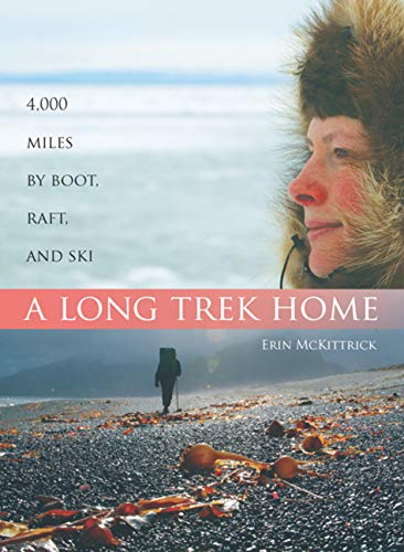 9781594850936: A Long Trek Home: 4000 Miles by Boot, Raft and Ski