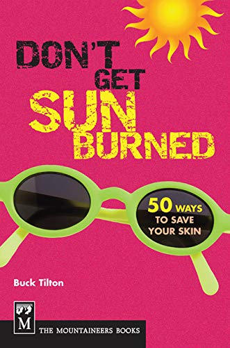 Don't Get Sunburned: 50 Ways to Save Your Skin (1594851050) by Tilton, Buck