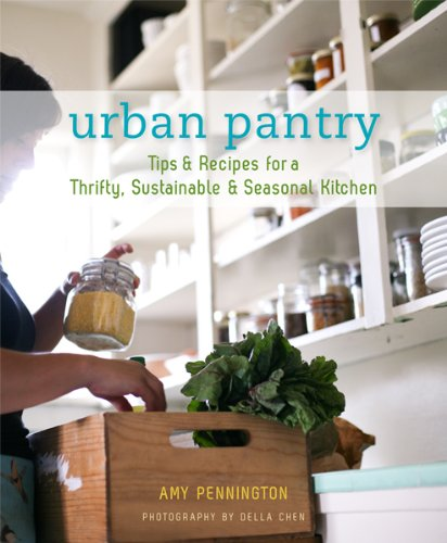 Urban Pantry - Tips & Recipes for a Thrifty, Sustainable & Seasonal Kitchen