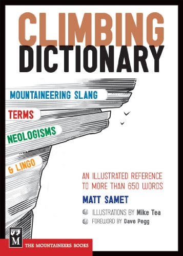 9781594855023: The Climbing Dictionary: Mountaineering Slang, Terms, Neologisms & Lingo: An Illustrated Reference