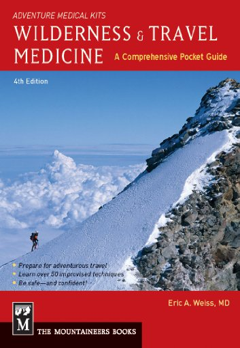 Wilderness & Travel Medicine: A Comprehensive Pocket Guide, Adventure Medical Kits: Weiss, Eric