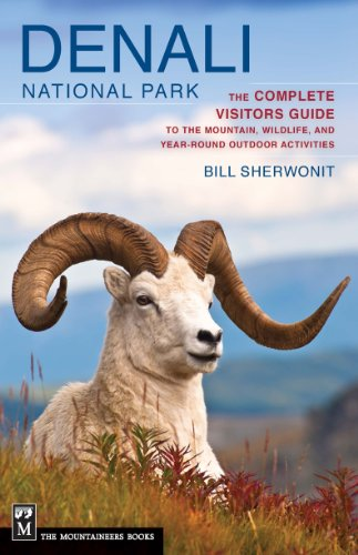 Denali National Park: The Complete Visitors Guide to the Mountain, Wildlife, and Year Round Outdoor...