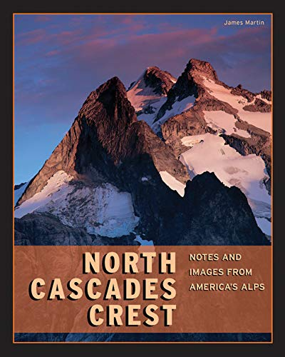 9781594857225: North Cascades Crest: Notes & Images from America's Alps