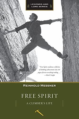9781594858543: Free Spirit: A Climber's Life (Legends and Lore)