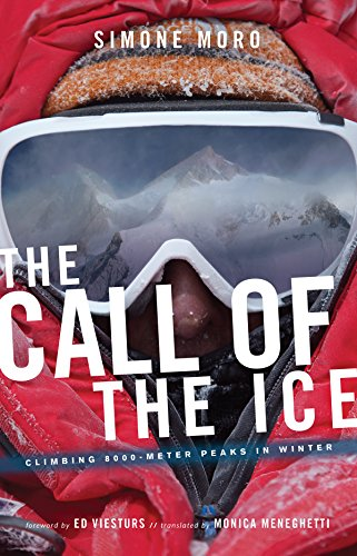 The Call Of Ice: Climbing 8000-Meter Peaks in Winter: Simone Moro
