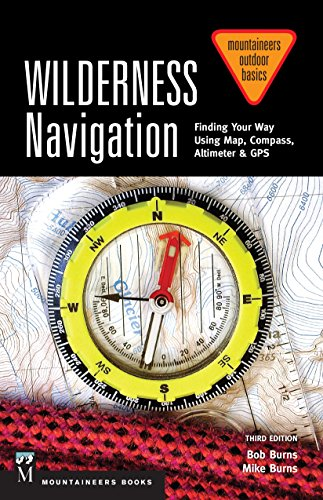 9781594859458: Wilderness Navigation: Finding Your Way Using Map, Compass, Altimeter & GPS, 3rd Edition (Mountaineers Outdoor Basics)