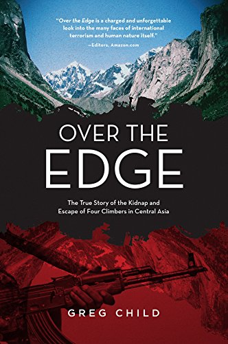 9781594859595: Over the Edge: The True Story of the Kidnap and Escape of Four Climbers in Central Asia