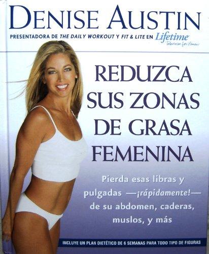 9781594860072: Reduzca Sus Zonas De Grasa Femenina: Pierda Estas Libras Y Pulgadas--rapidamente!--de Su Abdomen, Caderas, Muslos Y Mas (Spanish Edition)