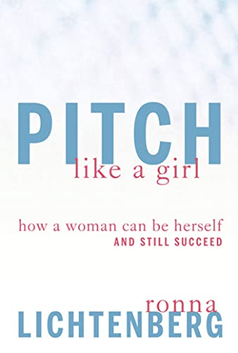 Pitch Like a Girl : How a: Ronna Lichtenberg