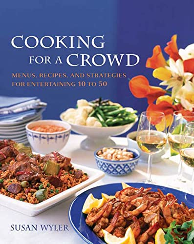 9781594860119: Cooking for a Crowd: Menus, Recipes, and Strategies for Entertaining 10 to 50