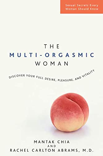 The Multi-Orgasmic Woman: Discover Your Full Desire, Pleasure, and Vitality: Mantak Chia; Rachel ...