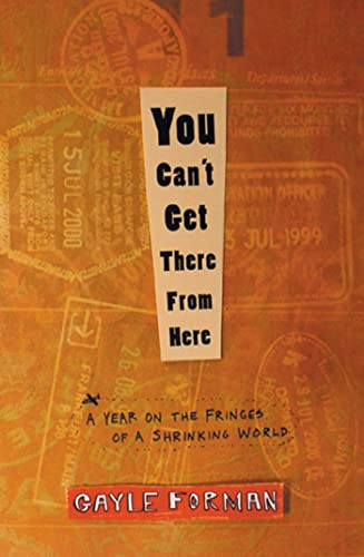 9781594860379: You Can't Get There from Here: A Year on the Fringes of a Shrinking World