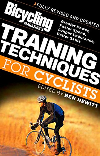 Bicycling Magazine's Training Techniques for Cyclists: Greater Power, Faster Speed, Longer ...