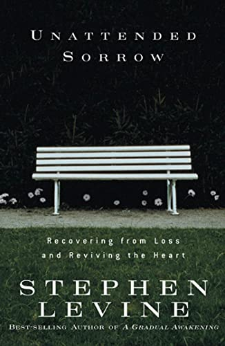 Unattended Sorrow: Recovering from Loss and Reviving the Heart: Stephen Levine