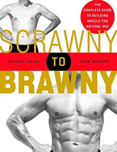 9781594860881: Scrawny to Brawny: The Complete Guide to Building Muscle the Natural Way