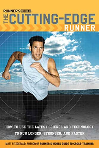 9781594860911: Runner's World The Cutting-Edge Runner: How to Use the Latest Science and Technology to Run Longer, Stronger, and Faster