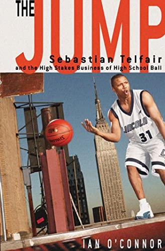 The Jump: Sebastian Telfair And The High-stakes: O'Connor, Ian