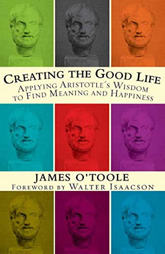 9781594861253: Creating the Good Life :Applying Aristotle's Wisdom to Find Meaning and Happiness