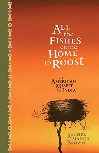 All the Fishes Come Home to Roost An American Misfit in India (SIGNED): Brown, Rachel Manija