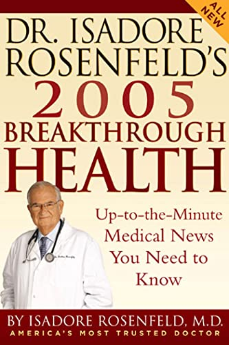 9781594861406: Dr. Isadore Rosenfeld's 2005 Breakthrough Health: Up-to-the-Minute Medical News You Need to Know (DR. ISADORE ROSENFELD'S BREAKTHROUGH HEALTH)