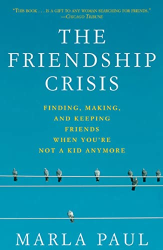 9781594861574: The Friendship Crisis: Finding, Making, and Keeping Friends When You're Not a Kid Anymore