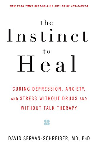 9781594861581: The Instinct to Heal: Curing Depression, Anxiety and Stress Without Drugs and Without Talk Therapy