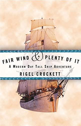 Fair Wind & Plenty of It: A Modern-Day Tall Ship Adventure: Crockett, Rigel