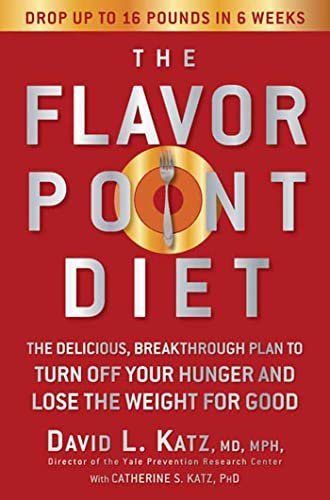 The Flavor Point Diet : The Delicious, Breakthrough Plan to Turn Off Your Hunger And Lose the Wei...