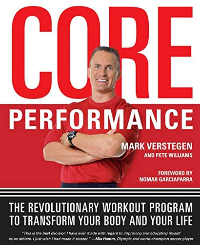 Core Performance: The Revolutionary Workout Program to Transform Your Body and Your Life: Verstegen...