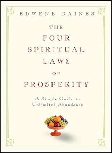 The Four Spiritual Laws of Prosperity: A Simple Guide to Unlimited Abundance: Gaines, Edwene