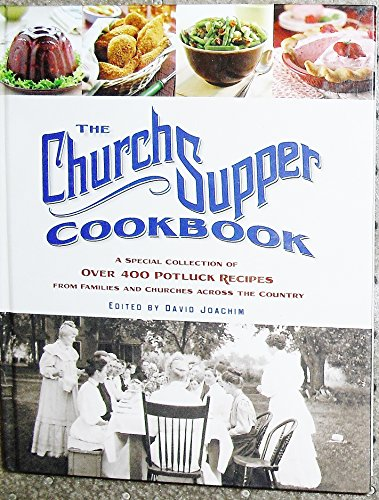 The Church Supper Cookbook A Special Collection of over 400 Potluck Recipes from Families and Chu...