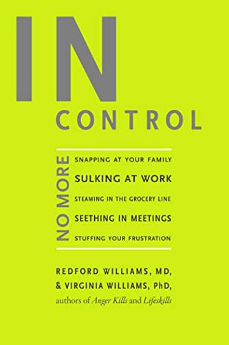 9781594862564: In Control: No More Snapping at Your Family, Sulking at Work, Steaming in the Grocery Line, Seething in Meetings, Stuffing your Frustration