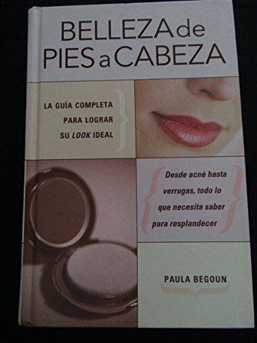 9781594862717: Belleza de Pies a Cabeza: La Guia Completa Para Lograr Su Look Ideal (Spanish Edition)