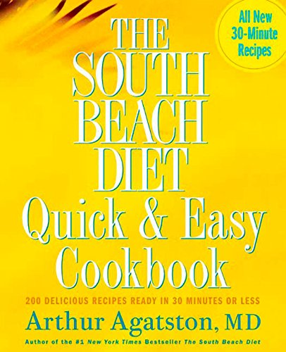 The South Beach Diet Quick and Easy Cookbook 200 Delicious Recipes Ready in 30 Minutes or Less: ...