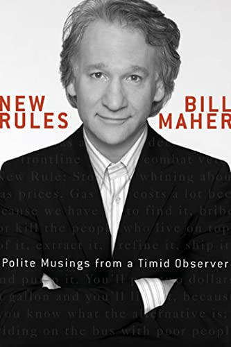 New Rules: Polite Musings from a Timid Observer: Maher, Bill