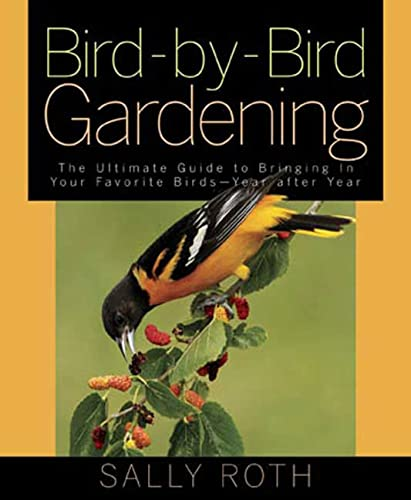 9781594863110: Bird-by-Bird Gardening: The Ultimate Guide to Bringing in Your Favorite Birds-Year after Year