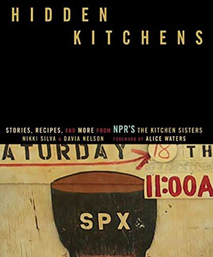 9781594863134: Hidden Kitchens: Stories, Recipes, and More from NPR's The Kitchen Sisters