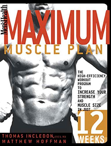 Men's Health Maximum Muscle Plan: The High-Efficiency Workout Program to Increase Your Strength and Muscle Size in Just 12 Weeks (1594863148) by Thomas Incledon; Matthew Hoffman