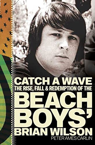 Catch a Wave : The Rise, Fall & Redemption of the Beach Boys` Brian Wilson .