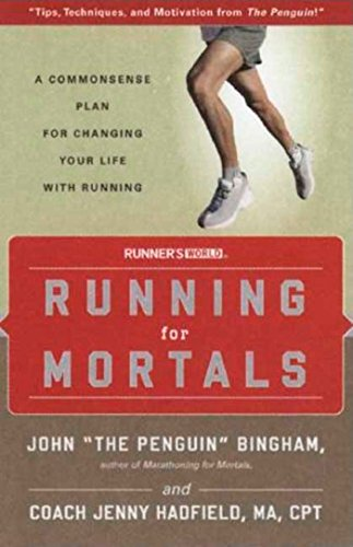 Running for Mortals: A Commonsense Plan for Changing Your Life With Running: Bingham, John; ...