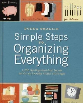 Simple Steps to Organizing Everything: 1,200 Get-organized-fast Secrets for Curing Everyday Clutt...