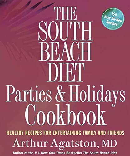 9781594864445: The South Beach Diet Parties and Holidays Cookbook: Healthy Recipes for Entertaining Family and Friends