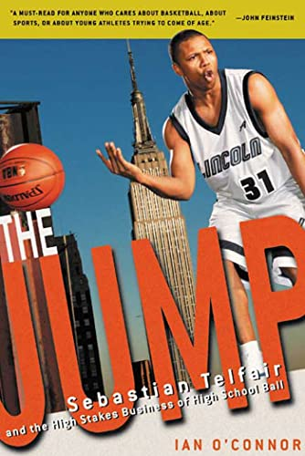 The Jump: Sebastian Telfair and the High Stakes Business of High School Ball: Ian O'Connor