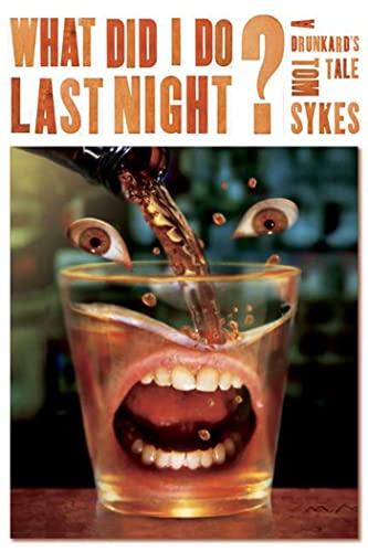 What Did I Do Last Night?: A Drunkard's Tale: Sykes, Tom