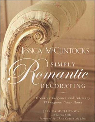 Jessica McClintock's Simply Romantic Decorating: Creating Elegance and Intimacy Throughout Your Home (1594864675) by Jessica McClintock; Karen Kelly